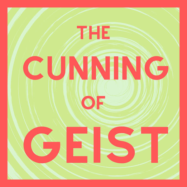 The Cunning of Geist Podcast Artwork Image