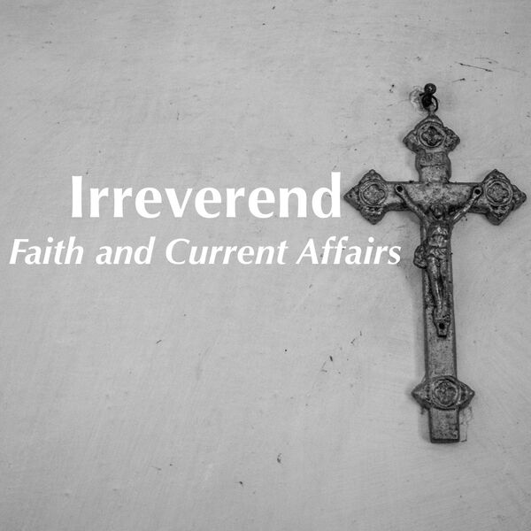 Irreverend: Faith and Current Affairs Podcast Artwork Image