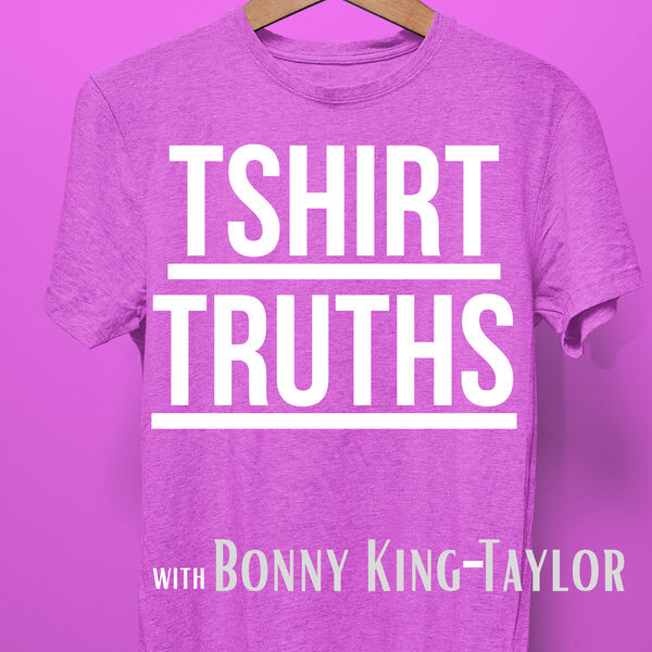 Tshirt Truths with Bonny King-Taylor Podcast Artwork Image