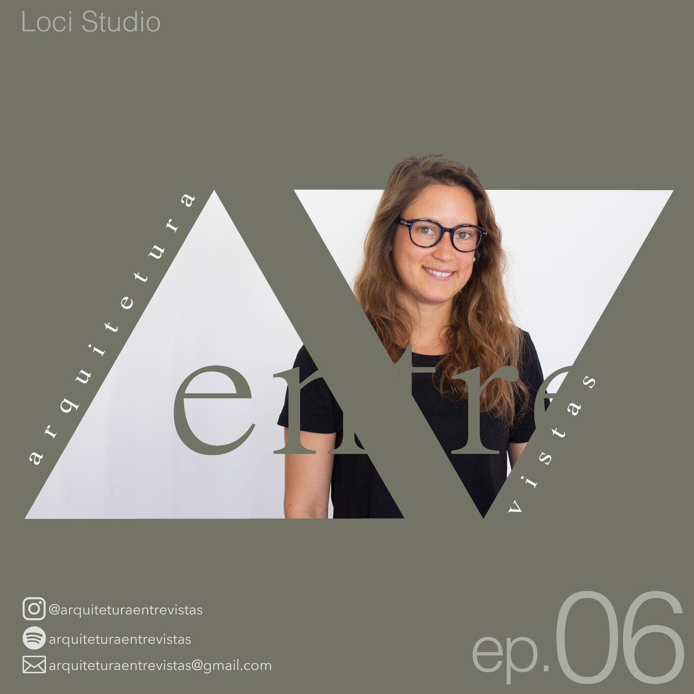 EP.6 LociStudio, Arquitetura Entre Vistas
