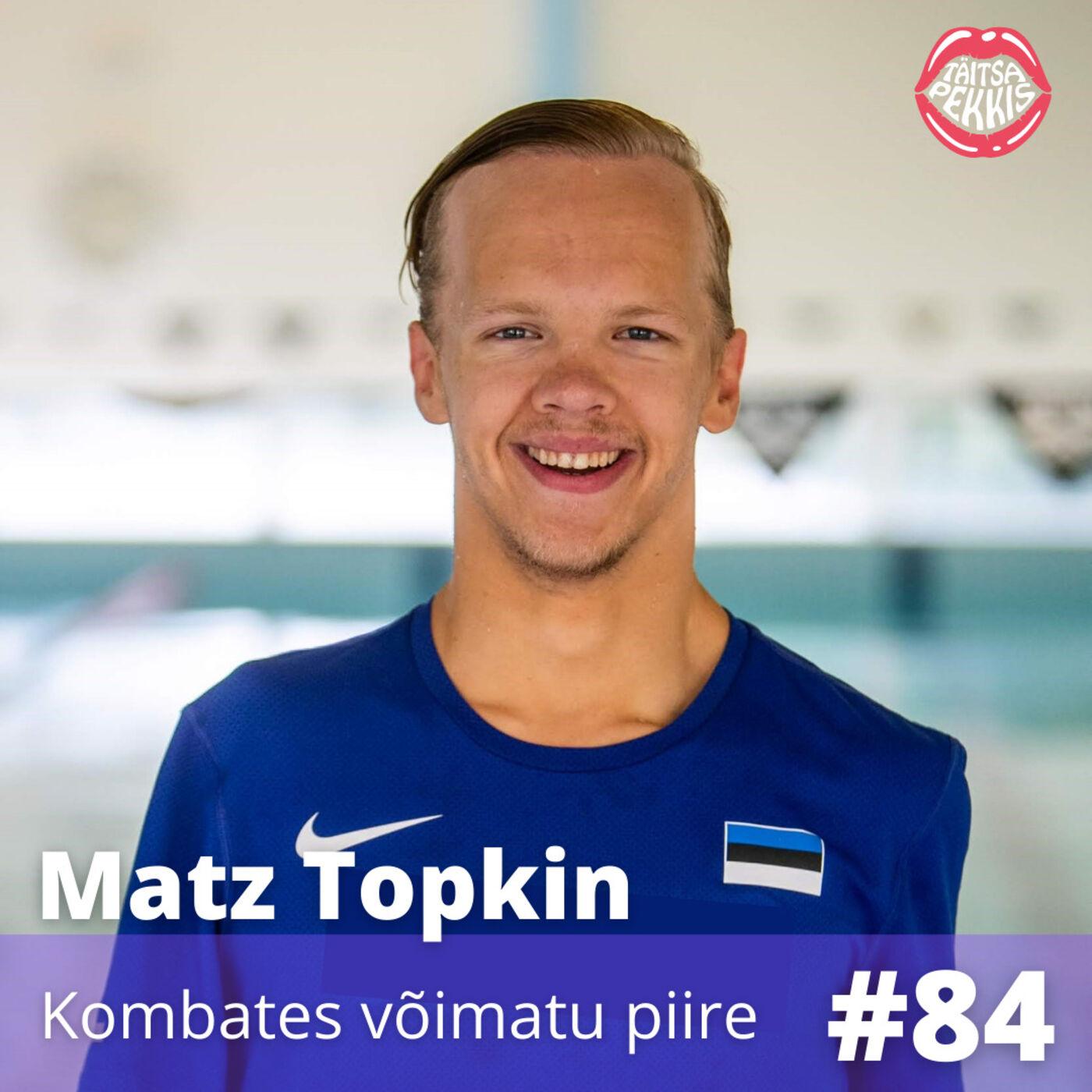 #84 - Matz Topkin - Kombates võimatu piire