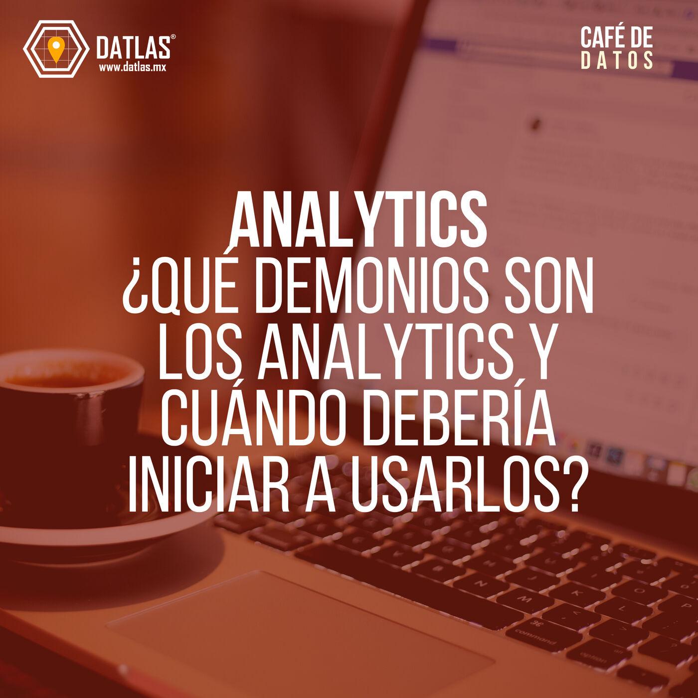 02. Analytics - ¿Qué demonios son los analytics y cuándo es el momento de iniciar?