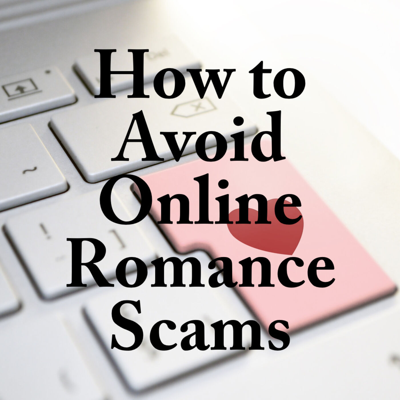 How to Avoid Online Romance Scams