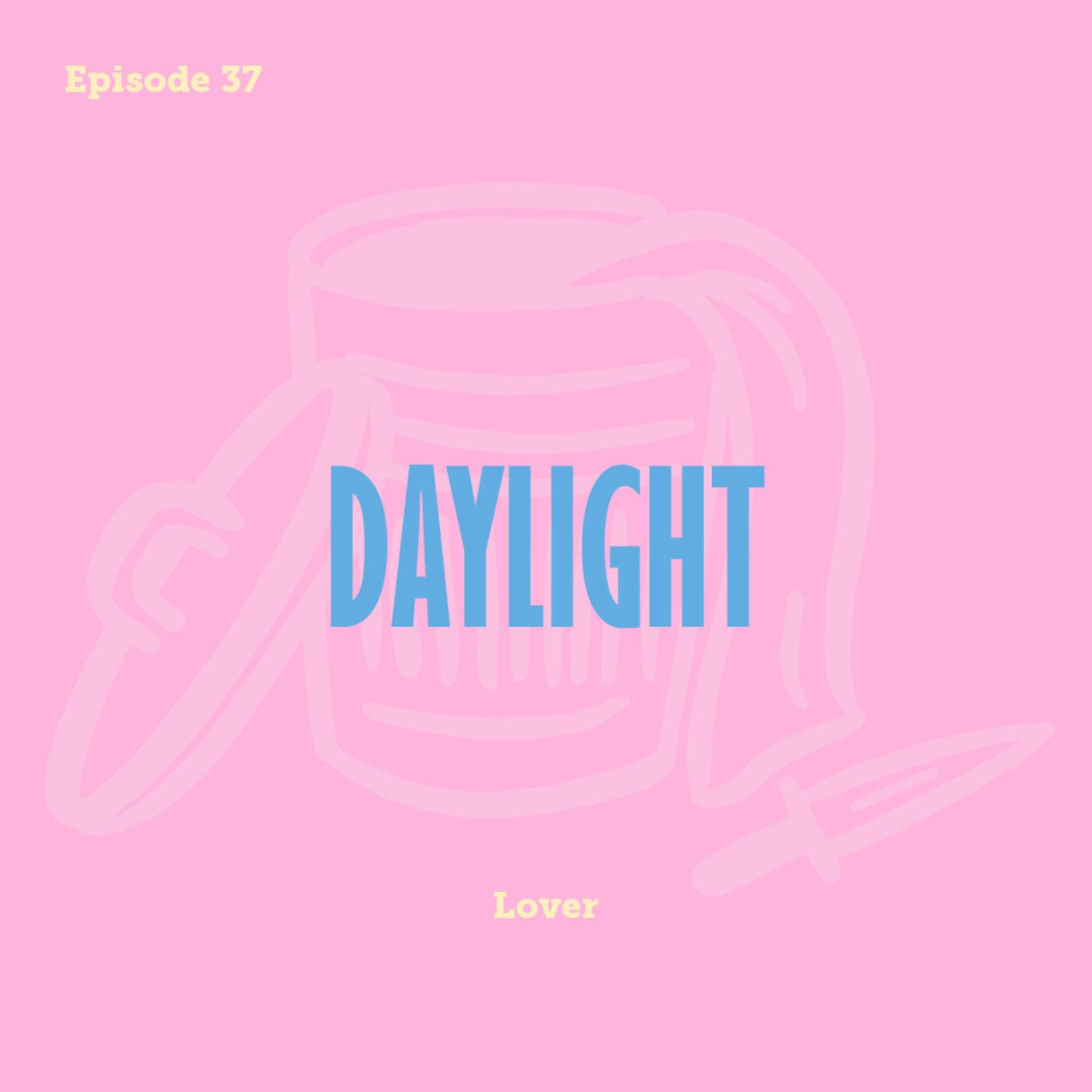 Tay to Z Episode 37: Daylight