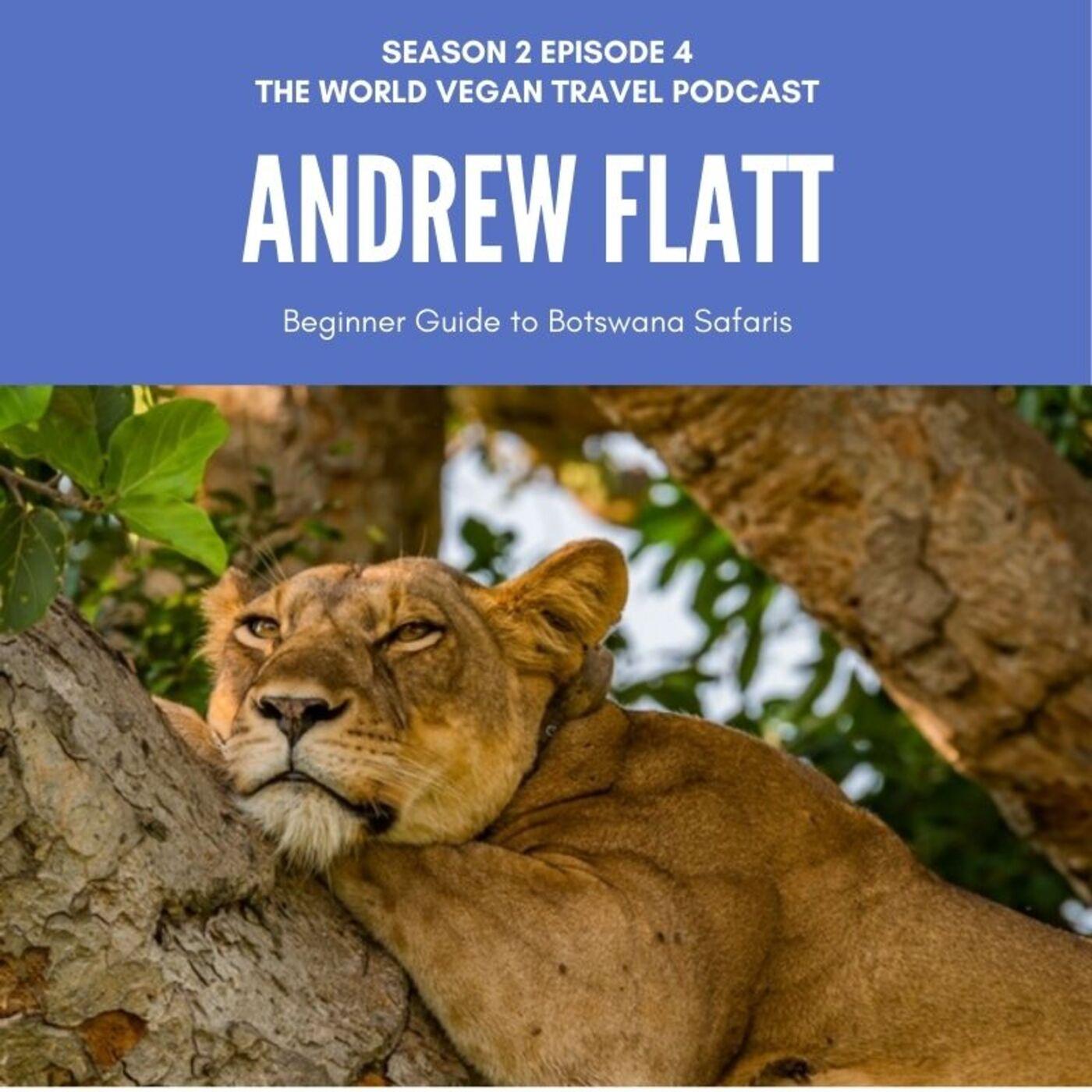 S2 Ep 4 | Beginner Guide to Botswana Safaris | Andrew Flatt, Desert and Delta Safaris