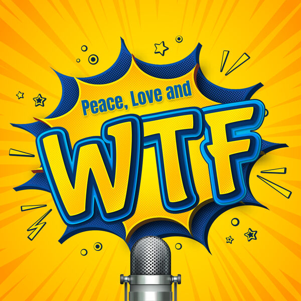 Peace, Love and WTF Podcast  Podcast Artwork Image