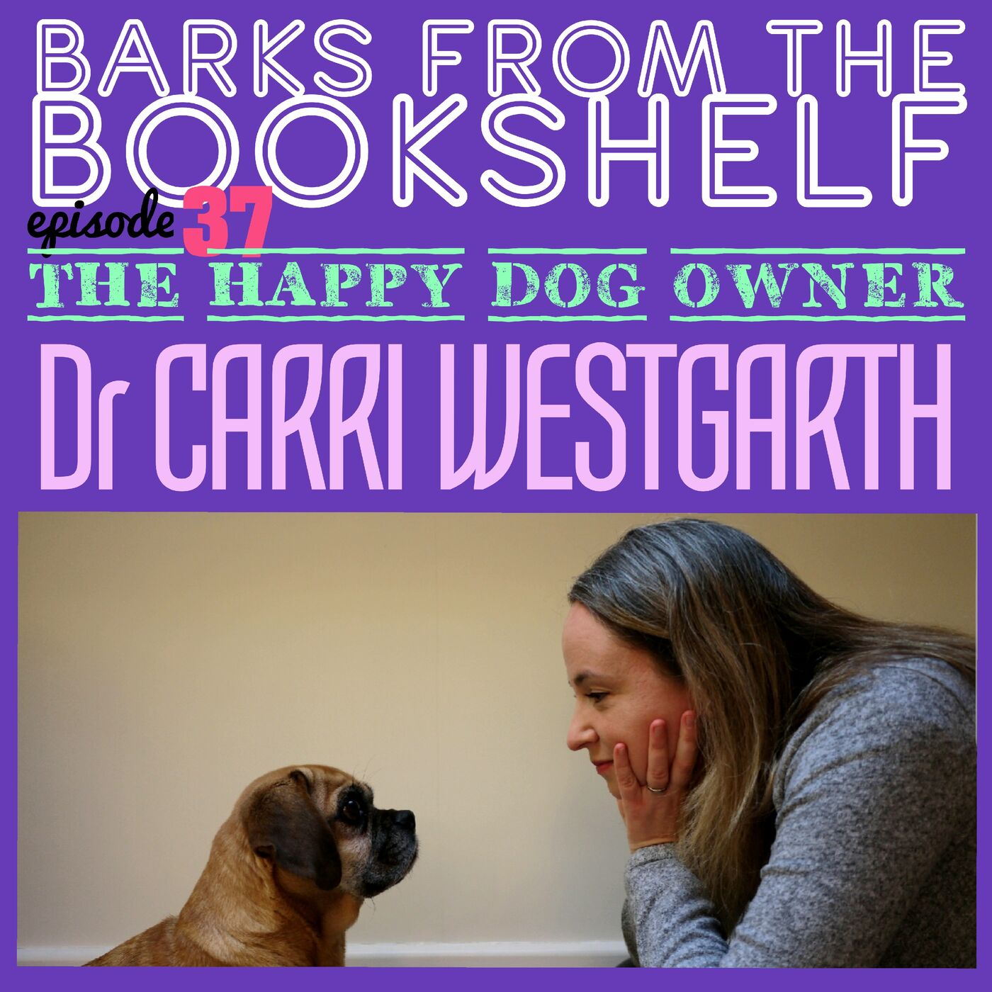 #37 Dr Carri Westgarth - The Happy Dog Owner: Finding Health & Happiness With The Help Of Your Dog
