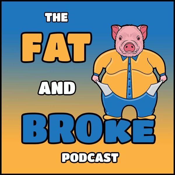 The Fat & Broke Podcast Podcast Artwork Image