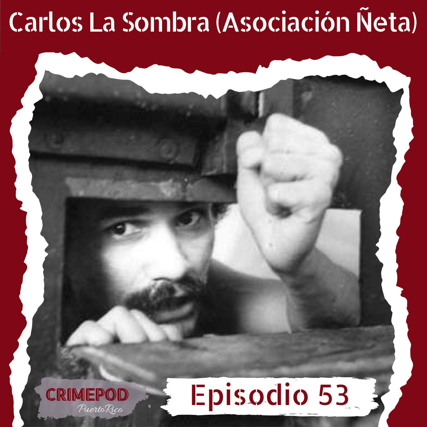 Carlos La Sombra (La Asociación Ñeta)