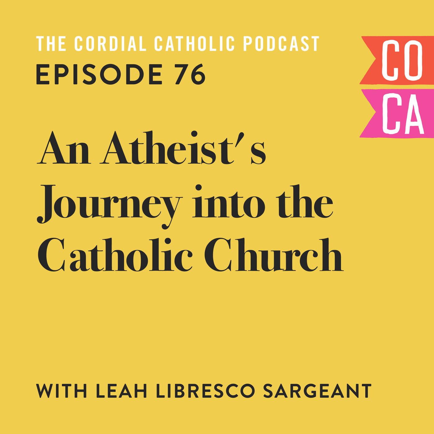 076: An Atheist's Journey into the Catholic Church (w/ Leah Libresco Sargeant)