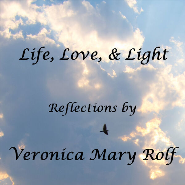 """""""Life, Love, & Light"""" with Veronica Mary Rolf Podcast Artwork Image"""