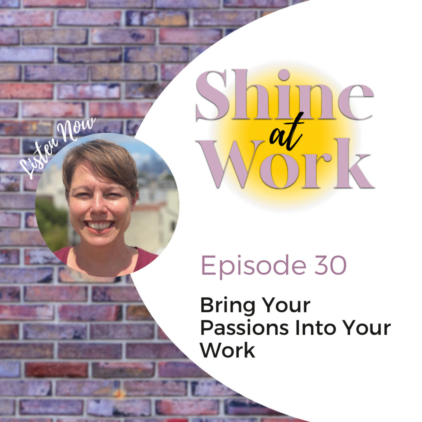 Episode 30 - Bring Your Passions Into Your Work
