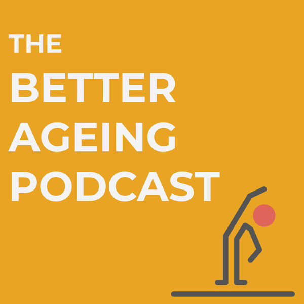 The Better Ageing Podcast Podcast Artwork Image