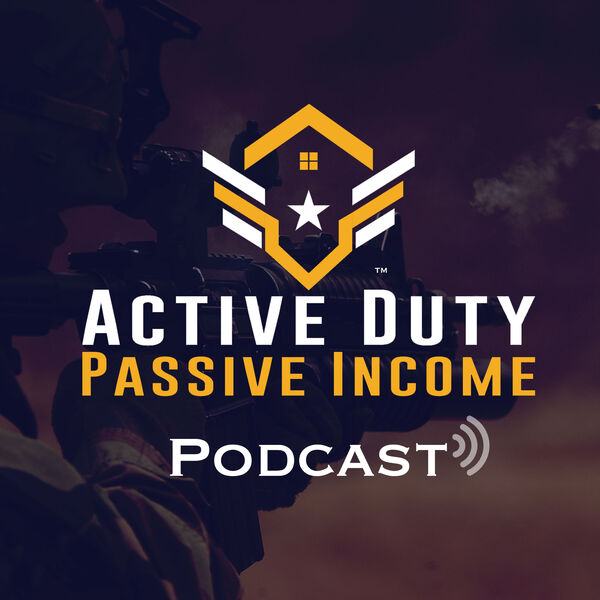 The Military Real Estate Investing Podcast by Active Duty Passive Income Podcast Artwork Image