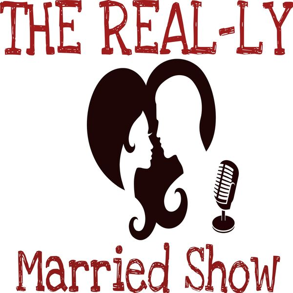 The REAL-ly Married Show Podcast Artwork Image