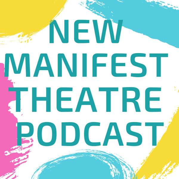 New Manifest Theatre Podcast Podcast Artwork Image
