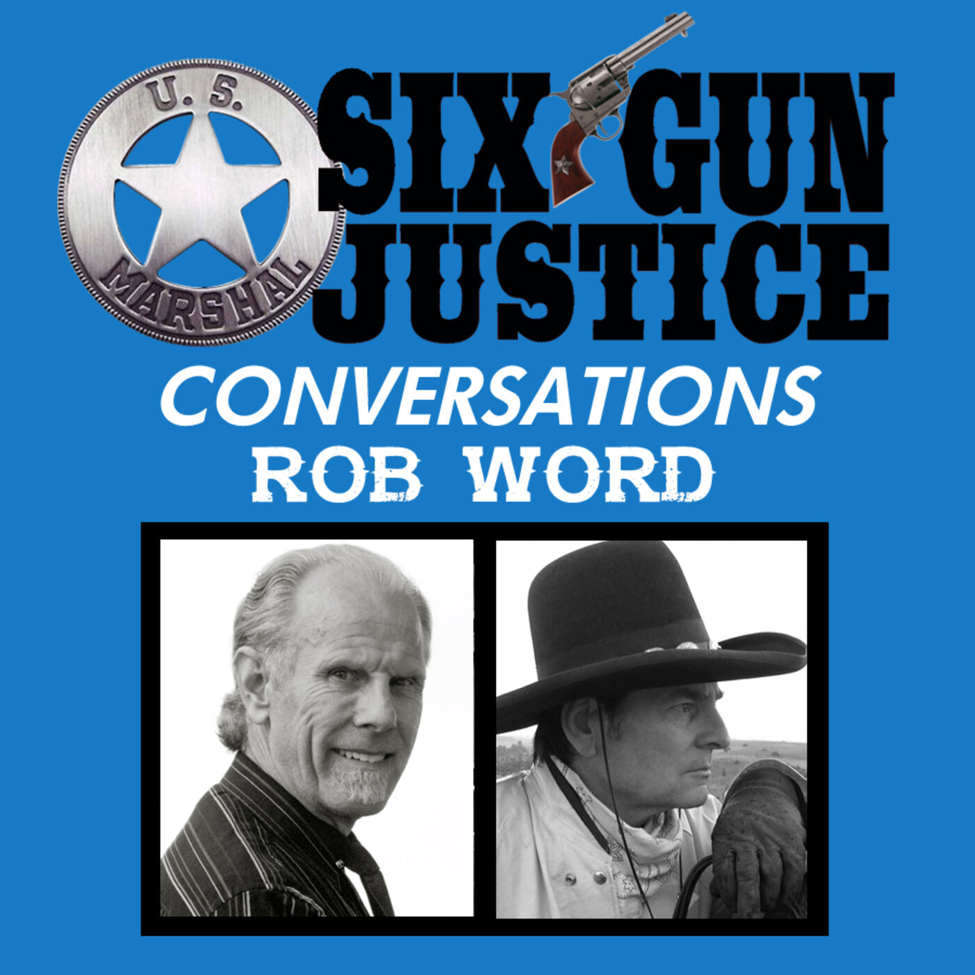 SIX-GUN JUSTICE CONVERSATIONS—ROB WORD