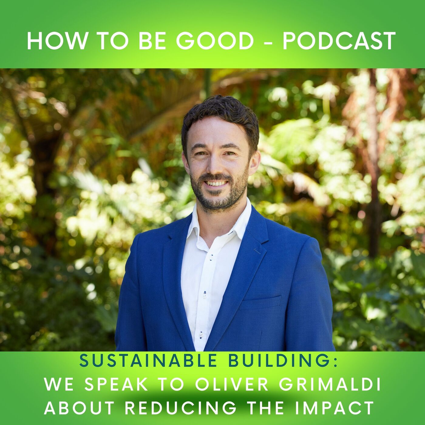 Sustainable Building: How and what is being done to reduce the impact of our buildings with Oliver Grimaldi