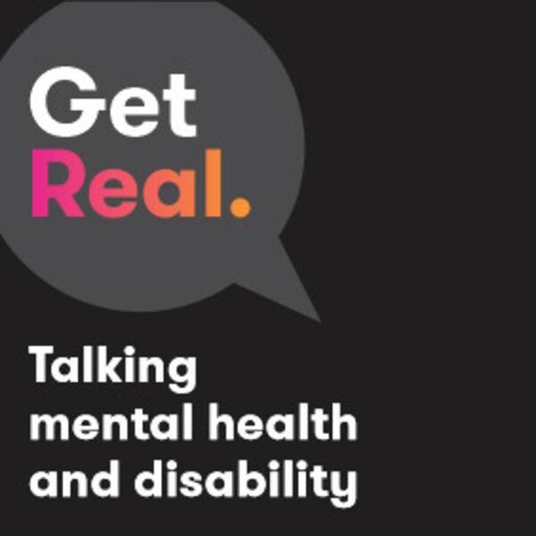 Get Real: Talking mental health & disability Podcast Artwork Image