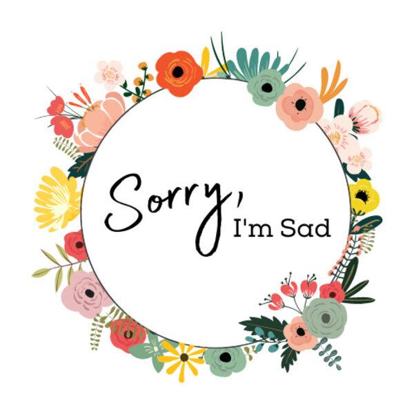 Sorry, I'm Sad Podcast Artwork Image