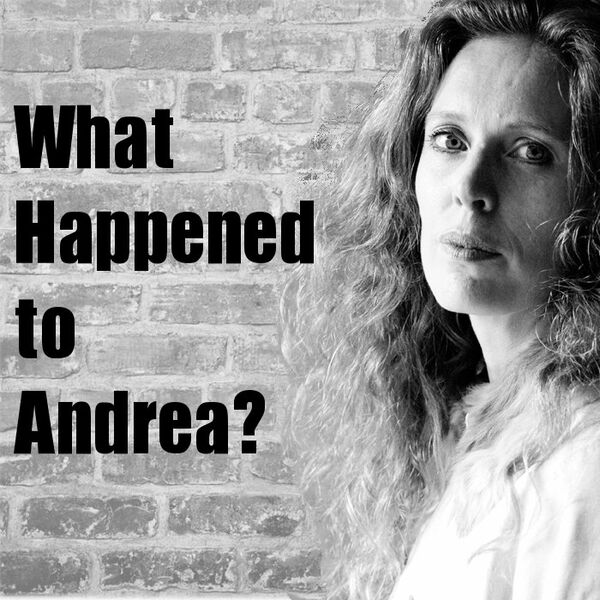 What Happened to Andrea?  Podcast Artwork Image