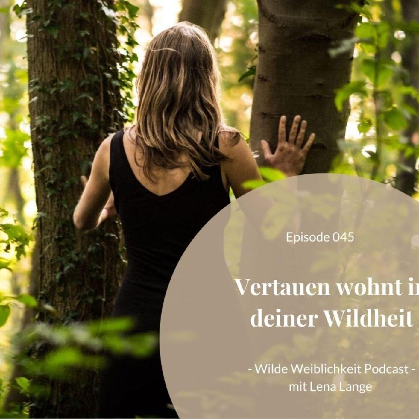 045: Vertrauen wohnt in deiner Wildheit