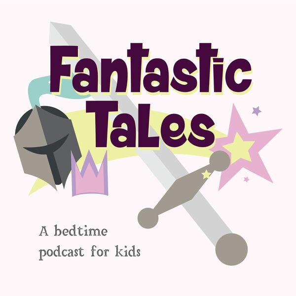 Fantastic Tales: A Bedtime Podcast for Kids Podcast Artwork Image