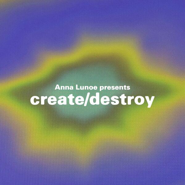 Anna Lunoe Presents: Create / Destroy  Podcast Artwork Image
