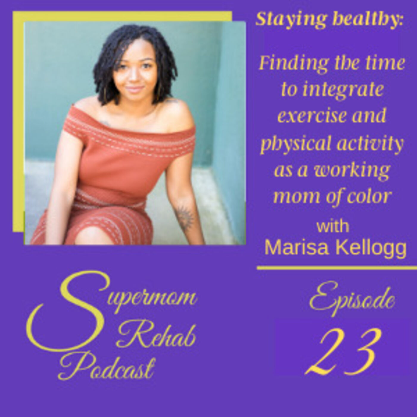 Episode 23: Staying healthy: Finding the time to integrate exercise and physical activity as a working mom of color