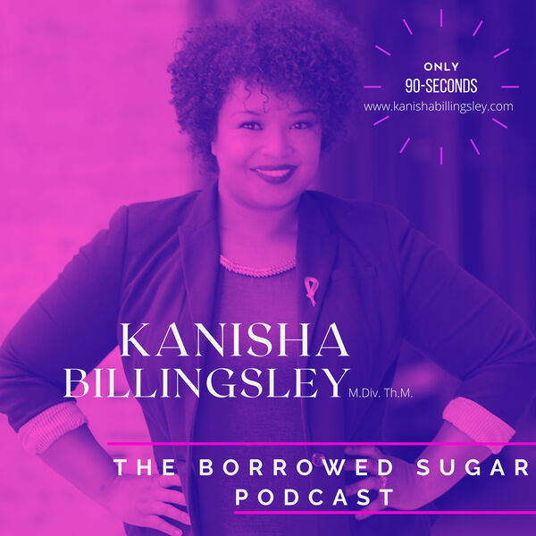 The Borrowed Sugar Podcast with Kanisha Billingsley, M.Div., Th.M. Podcast Artwork Image