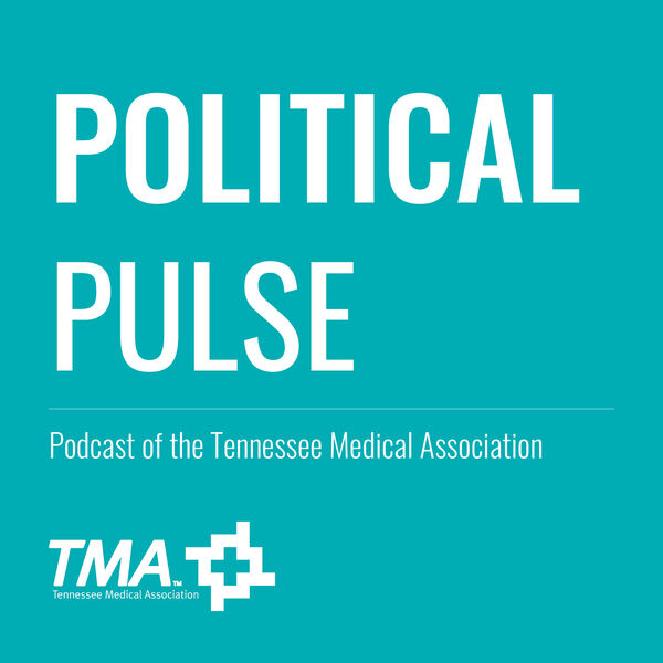 Political Pulse: Podcast of the Tennessee Medical Association Podcast Artwork Image