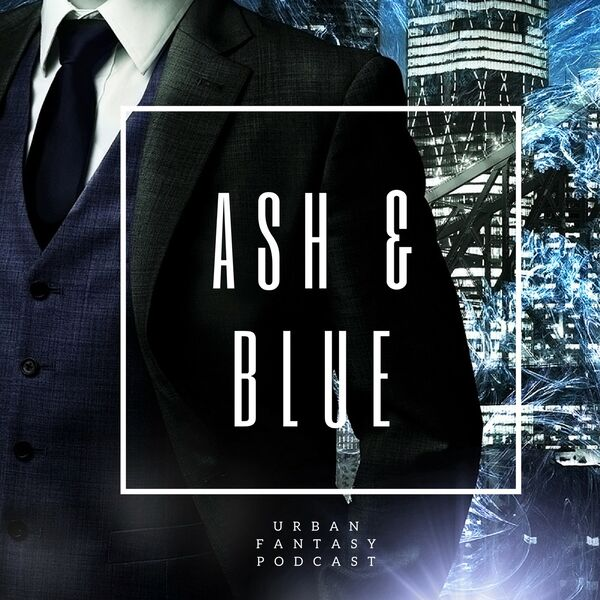 Ash and Blue: Urban Fantasy Series Podcast Artwork Image