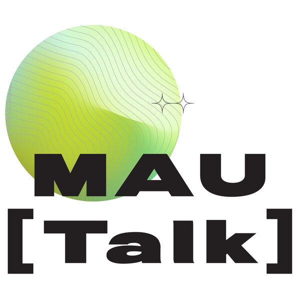 MAU [Talk] Podcast Artwork Image