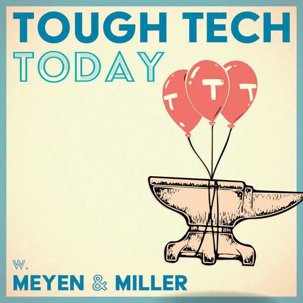 Tough Tech Today with Meyen and Miller Podcast Artwork Image