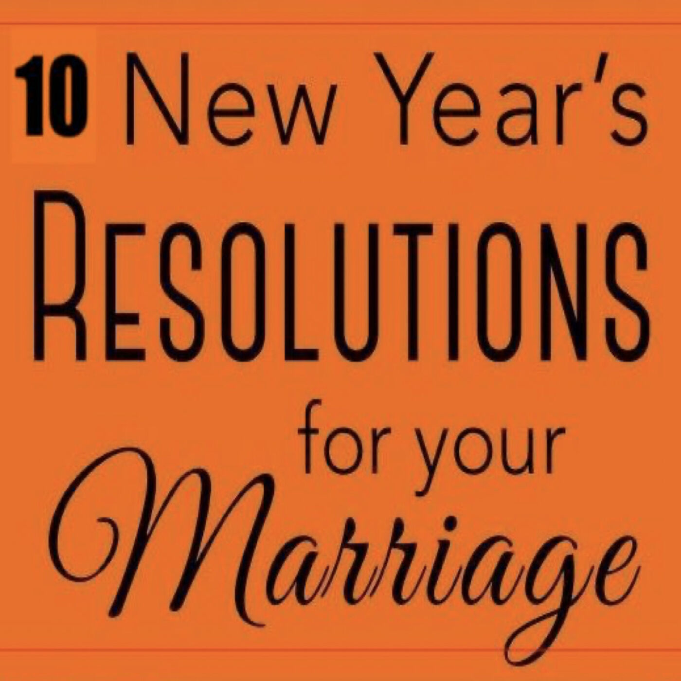 10 EXCELLENT New Year Resolutions For Your Marriage