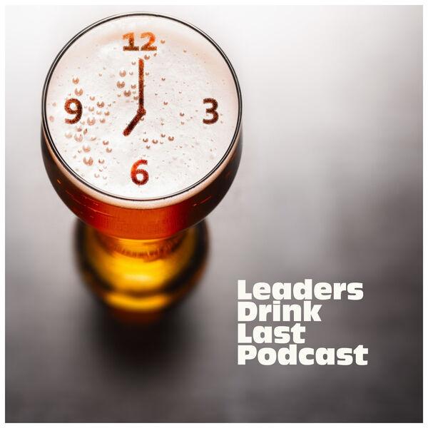 Leaders Drink Last Podcast Artwork Image