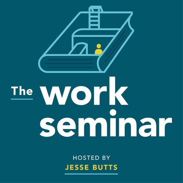 The Work Seminar Podcast Artwork Image