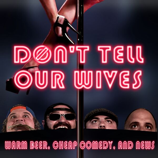 Don't Tell Our Wives: Warm Beer, Cheap Comedy, and News Podcast Artwork Image