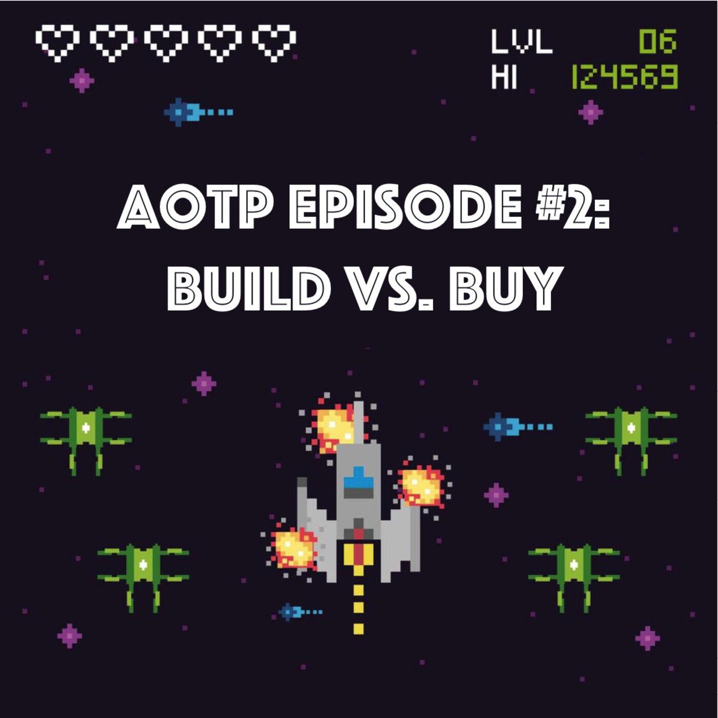 AotP S1.E2: Build vs. Buy