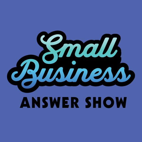 The Small Business Answer Show Podcast Artwork Image