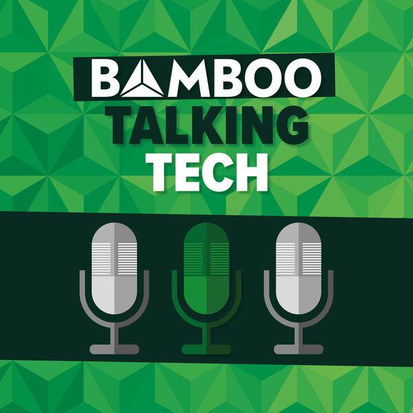 Bamboo Talking Tech Podcast Artwork Image
