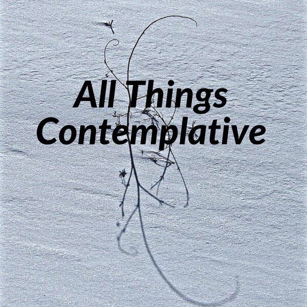 All Things Contemplative  Podcast Artwork Image