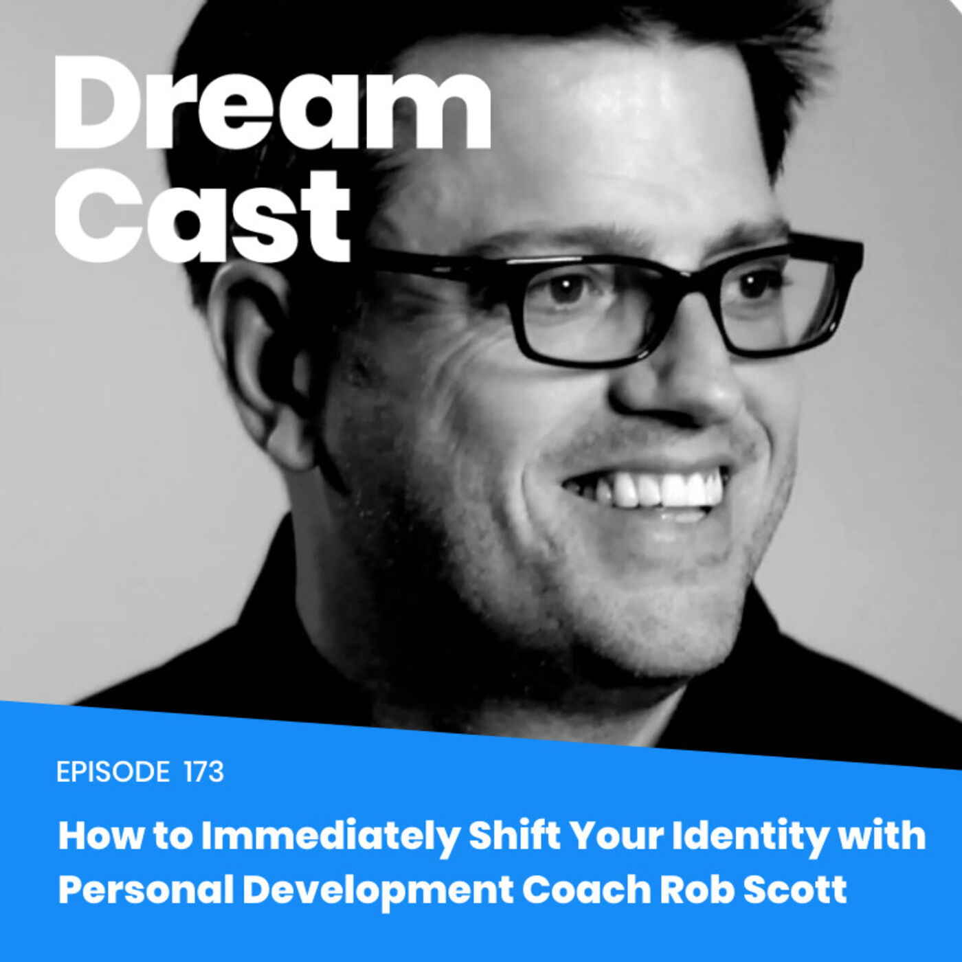 Episode 173 - How to Immediately Shift Your Identity with Personal Development Coach Rob Scott