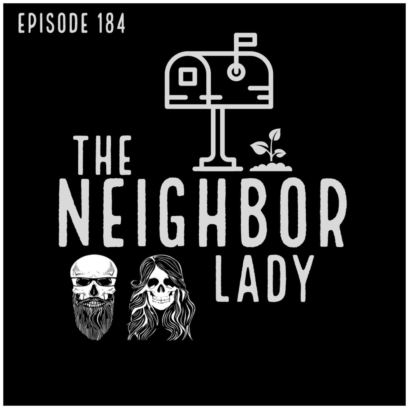 Episode 184: The Neighbor Lady