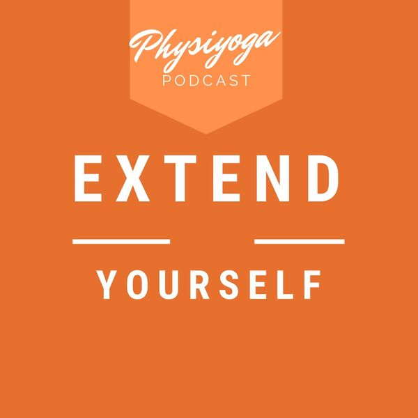 Extend Yourself: The PhysiYoga Podcast Podcast Artwork Image