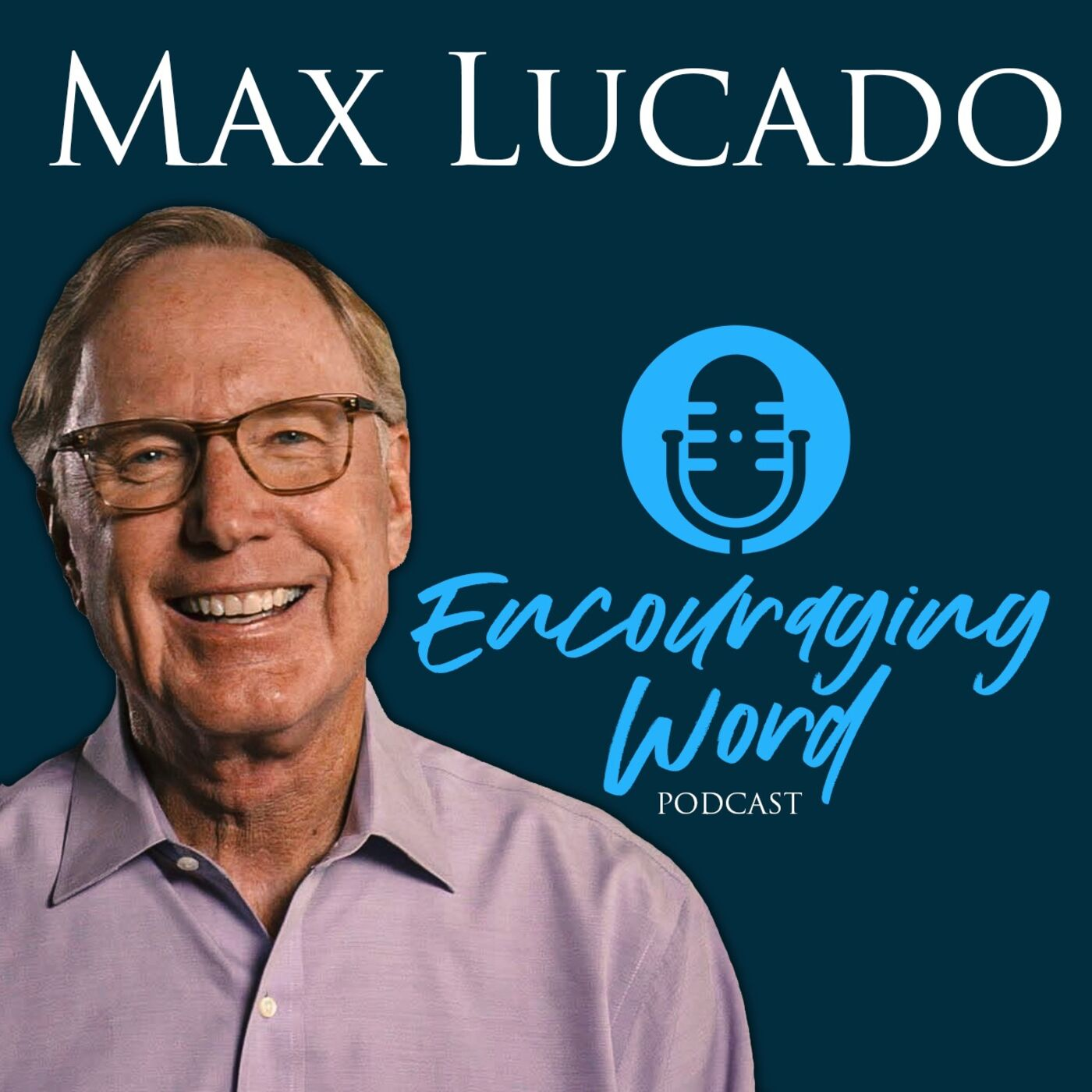 The Max Lucado Encouraging Word Podcast