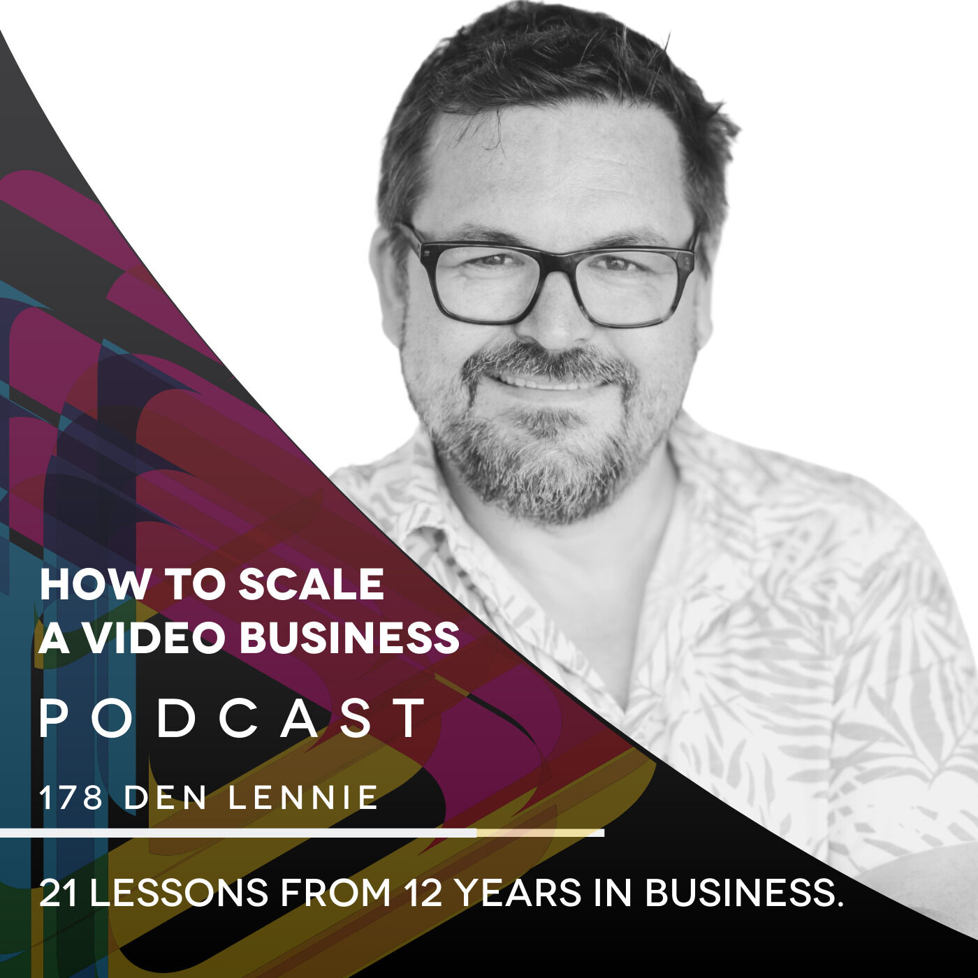 21 lessons from 12 years in business. EP #178 - Den Lennie