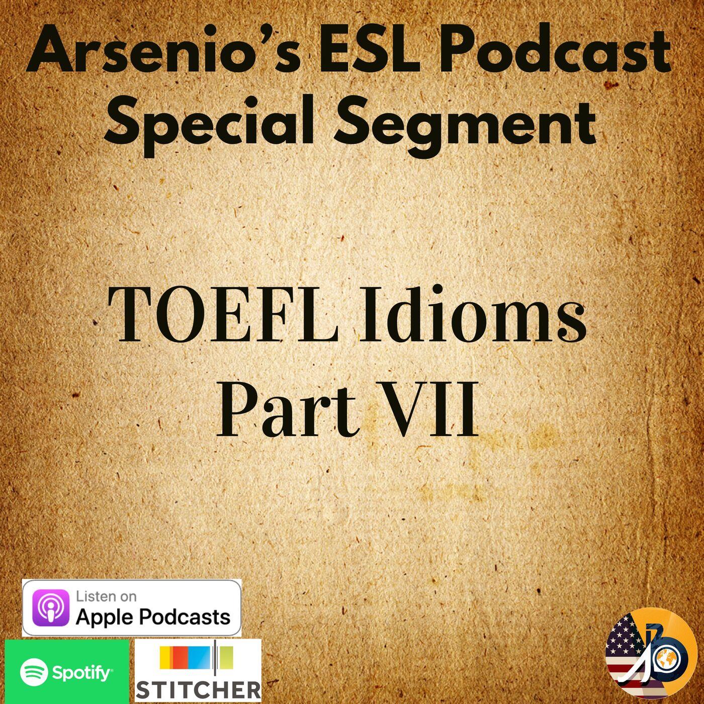 Arsenio's ESL Podcast: Special Segment - TOEFL Idioms Part VII