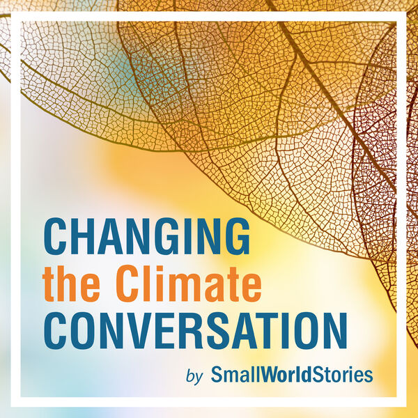 Changing the Climate Conversation Podcast Artwork Image