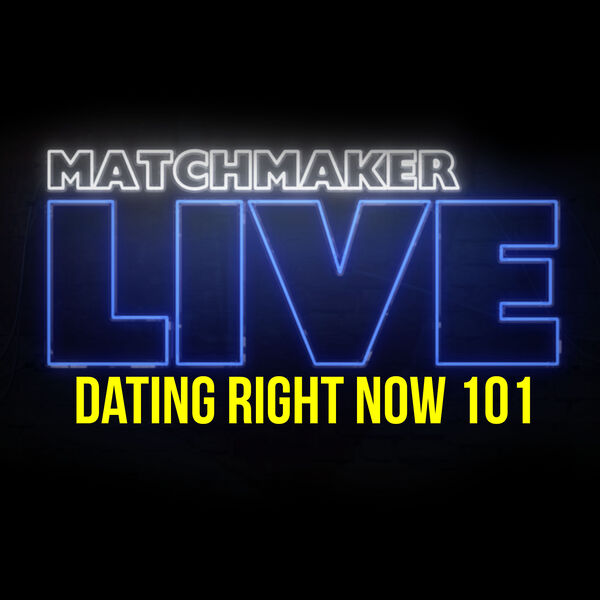 Matchmaker LIVE: Dating Right Now 101 Podcast Artwork Image